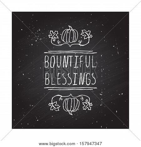 Handdrawn thanksgiving label with pumpkins, maple leaves and text on chalkboard background. Bountiful blessings.