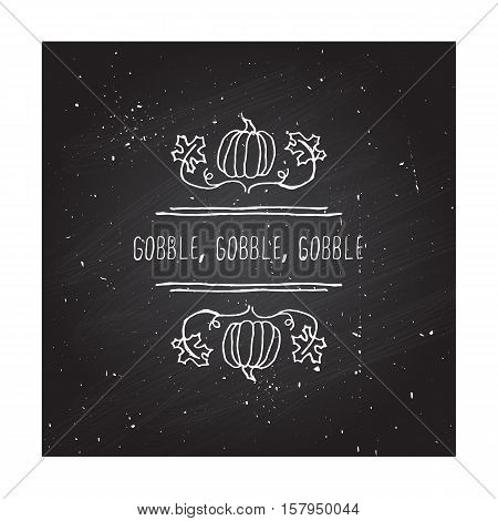 Handdrawn thanksgiving label with pumpkins, maple leaves and text on chalkboard background. Gobble, gobble, gobble.
