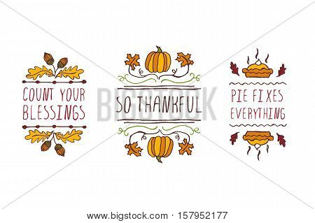 Set of Thanksgiving elements. Hand-sketched typographic elements on white background. Count your blessings. So thankful. Pie fixes everything.