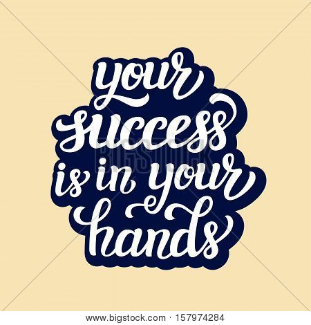 Your Success Is In Your Hands