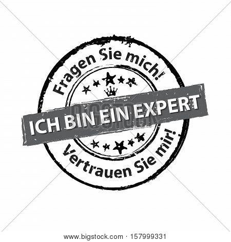 I'm an Expert. Ask me. Trust me (Ich bin ein expert. Fragen Sie mich. Vertrauen Sie mir?) - grunge grey German stamp. Print colors used