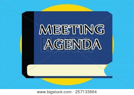 Text sign showing Meeting Agenda. Conceptual photo An agenda sets clear expectations for what needs to a meeting poster