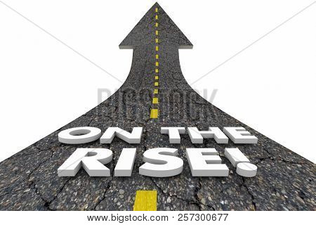 On the Rise Upward Trend Increase Rising Road Words 3d Illustration