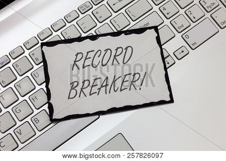 Writing note showing  Record Breaker. Business photo showcasing someone or something that beats previous best result poster