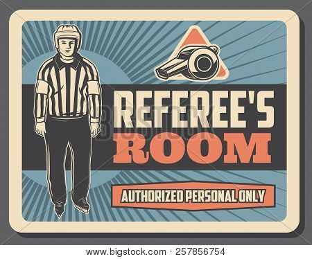 Referee Room Vintage Card With Man In Striped Uniform And Helmet With Whistle And Skates. Hockey Spo