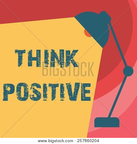 Handwriting Text Writing Think Positive. Concept Meaning The Tendency To Be Positive Or Optimistic I