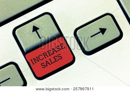 Conceptual Hand Writing Showing Increase Sales. Business Photo Text Boosting The Product Sold To Cus