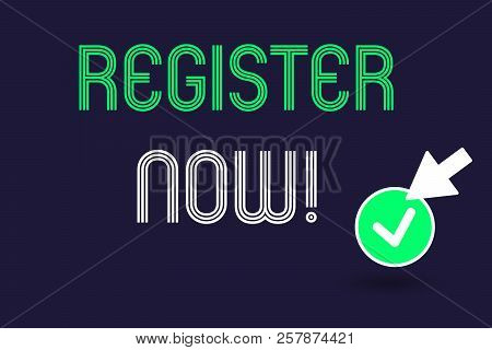 Conceptual Hand Writing Showing Register Now. Business Photo Text Name In An Official List Enlist To