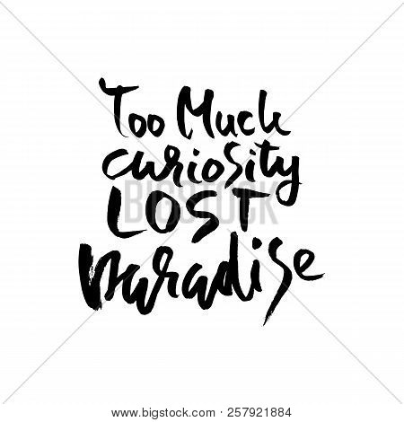 Too Mush Curiosity Lost Paradise. Hand Drawn Dry Brush Lettering. Ink Proverb Banner. Modern Calligr