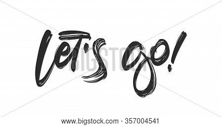 Handwritten Typography Lettering Of Lets Go Isolated On White Background.