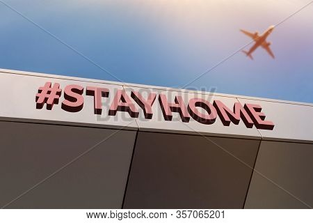 Stay Home Hashtag, Coronavirus Concept, Quarantine. Travel Restrictions Concept. Flights Cancelled A