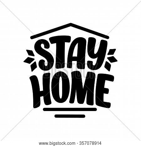 Stay Home Slogan - Lettering Typography Poster With Text For Self Quarine Time. Hand Drawn Motivatio