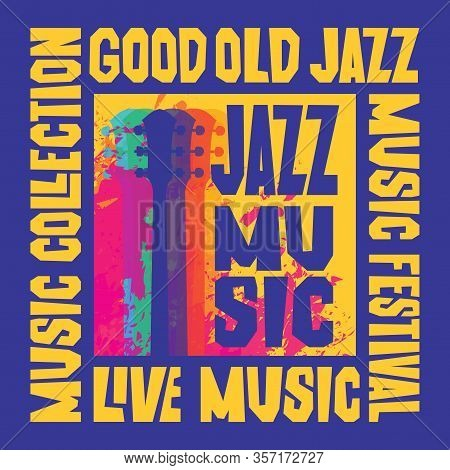 Vector Poster For A Live Jazz Music Festival Or Concert With A Decorative Abstract Guitar And Inscri