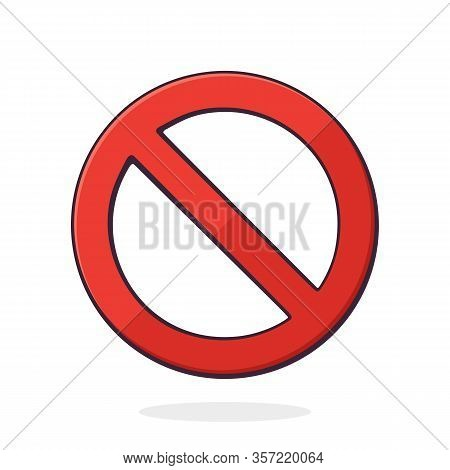 Vector Illustration. General Prohibition Sign. Red Circle With A Red Diagonal Line Through It. Inter