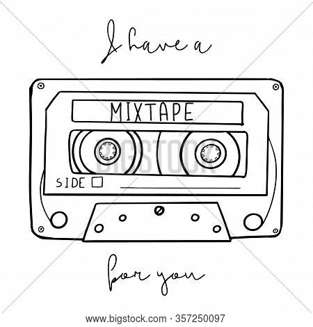 Cartoon Style Vector Illustration With An Old School Cassette Tape And I Have A Mixtape For You Hand