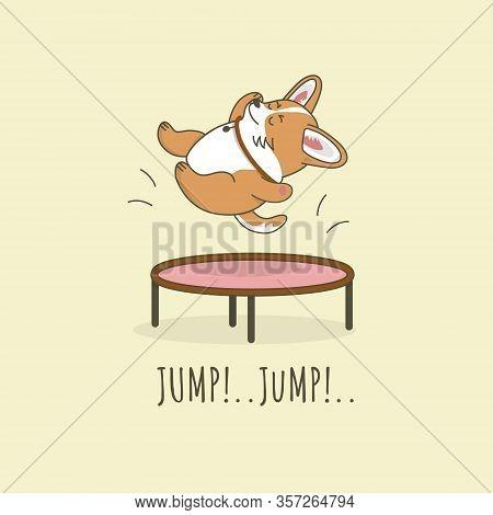 Little Cute Corgi Dog Is Jumping On Trampoline. Jump! Jump! Text. Vector Cartoon Illustration For Pr