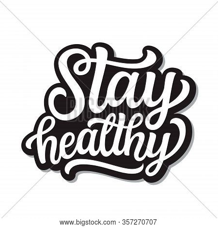 Stay Healthy. Hand Lettering  Inspirational Quote Isolated On White Background. Vector Typography Fo
