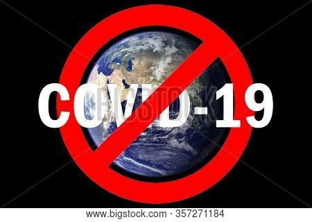 Coronavirus. Covid-19. Coronavirus Pandemic. Coronavirus2019. Earth with International NO Symbol and text saying NO COVID-19. Elements of this image furnished by NASA. Chinese CORONAVIRUS-19.