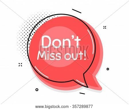Dont Miss Out. Thought Chat Bubble. Special Offer Price Sign. Advertising Discounts Symbol. Speech B