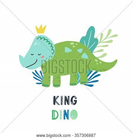 Cute Dinosaur With Lettering King Dino For Kids, Baby T-shirt, Greeting Card Design. Funny Little Di
