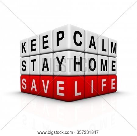 Keep Calm, Stay Home and Save Life sign. 3D illustration.