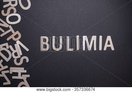 Bulimia Word From Wooden Letters On Desk