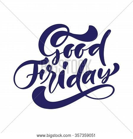 Good Friday Hand Drawn Calligraphic Vector Text Written On White Background. Christian Religious Quo