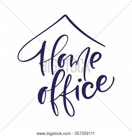 Home Office Vector Calligraphy Lettering Text To Reduce Risk Of Infection And Spreading The Virus. W