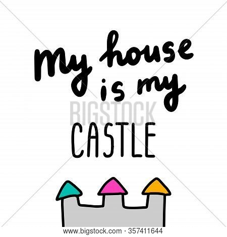 My House Is My Castle Hand Drawn Vector Illustration With Lettering Home Isolation