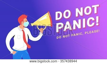 Do Not Panic Concept Vector Illustration Of Man Wearing Medical Mask And Shouting Into Megaphone To