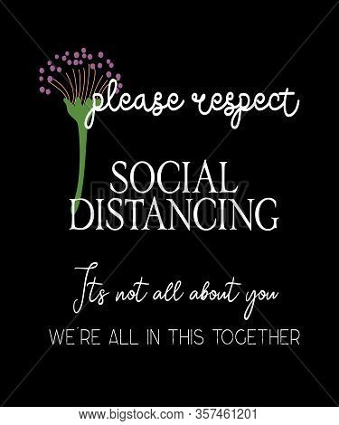 Please Respect Social Distancing, Its Not All About You, We Are In This Together.  Good Reminder In