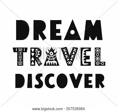 Dream, Travel, Discover Poster. Hand Drawn Inspirational Lettering, Isolated On White Background. Ty