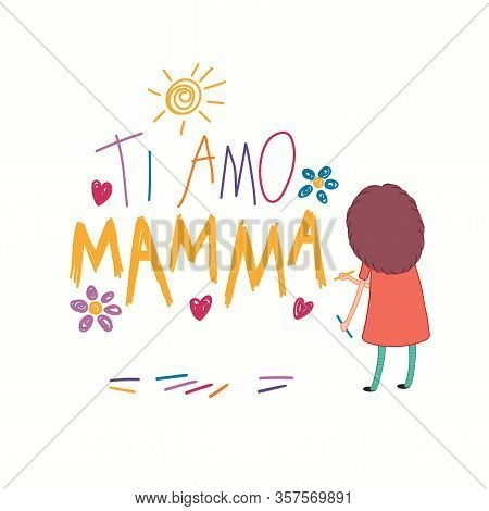 Mothers Day Card, Banner With Cute Cartoon Girl Drawing With Crayons, Italian Text Ti Amo Mamma, I L