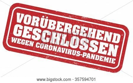 Red Grungy Stamp Or Sign With Text Temporarily Closed Due To Coronavirus Pandemic In German Language