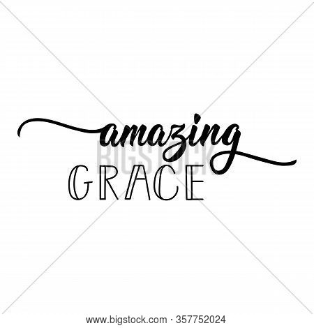 Amazing Grace. Lettering. Inspirational And Bible Quote. Can Be Used For Prints Bags, T-shirts, Post