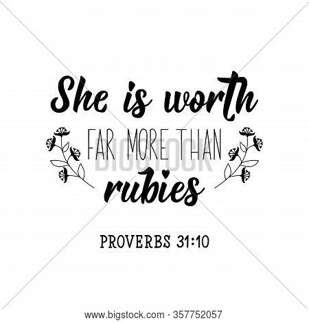 She Is Worth Far More Than Rubies. Lettering. Inspirational And Bible Quote. Can Be Used For Prints