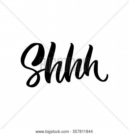 Hand Drawn Lettering Card. The Inscription: Shhh. Perfect Design For Greeting Cards, Posters, T-shir