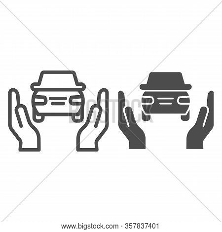 Car Insurance Line And Solid Icon. Auto Protection, Supporting By Two Hands Symbol, Outline Style Pi