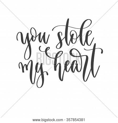 You Stole My Heart - Hand Lettering Inscription Text Positive Quote