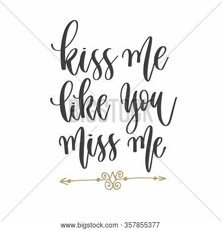 Kiss Me Like You Miss Me - Hand Lettering Inscription Text Positive Quote, Motivation And Inspiratio