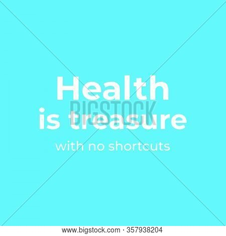 Health Is Treasure With No Shortcuts, Inspirational Motivation Quote For Support To Corona Virus Pre