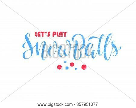 Vector Illustration Of Lets Play Snowballs Brush Lettering For Banner, Leaflet, Poster, Clothes, Adv