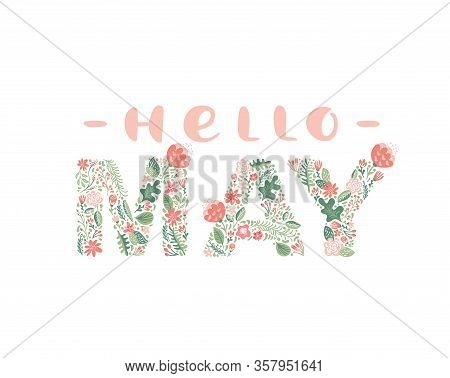 Hello May Handwritten Calligraphy Lettering Text. Spring Month Vector With Flowers And Leaves. Decor