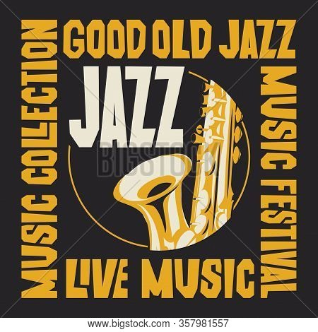 Vector Poster For A Jazz Festival Or Live Music Concert With A Saxophone. Suitable For Flyers, Invit