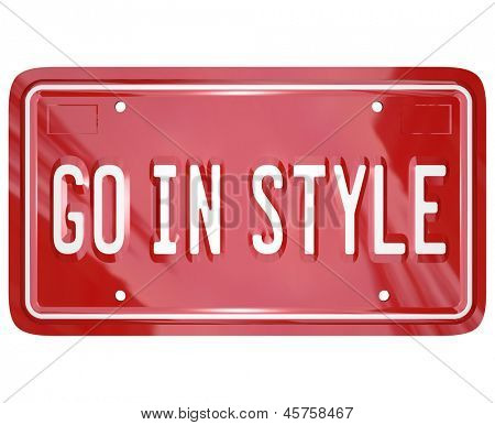 A red vanity license plate for a car or other vehicle with the words Go in Style to illustrate fashionable or trendy stylish design for an automobile or other form of transportation
