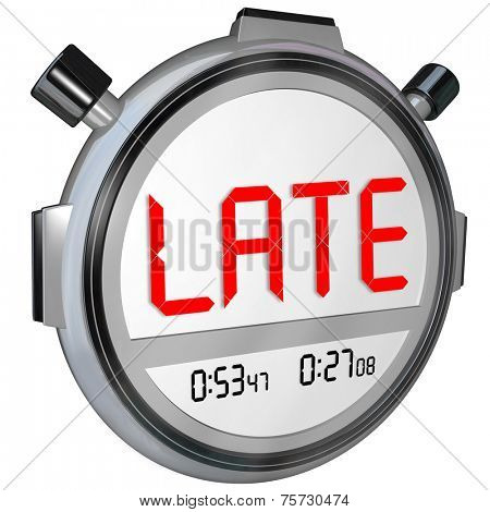 Late word on a clock, timer or stopwatch to illustrate being tardy, delinquent or overdue for work or a project