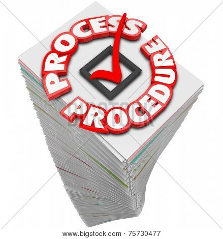 Process and Procedure words around a checkmark on a stack of papers to illustrate inefficient busy work for a job or task