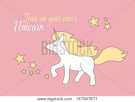 Turn on your inner Unicorn. Cute magical unicorn lovely graphics for t-shirts greeting card good vibes.