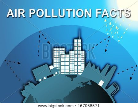 Air Pollution Facts Means Dirty Atmosphere 3D Illustration