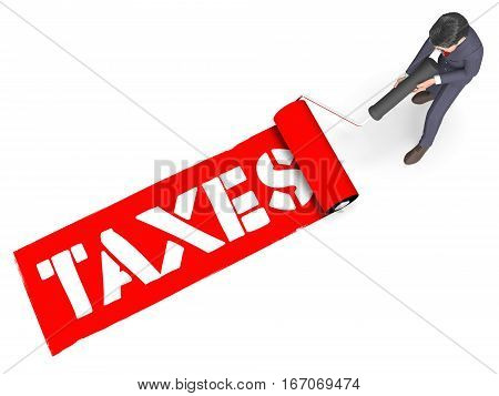 Taxes Paint Indicates Taxation Duties 3D Rendering